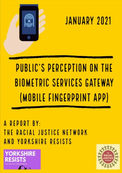 "A graphic of a white hand holding a mobile scanning device, then black text on a yellow background, reading: ""January 2021. Public's perception on the biometric services gateway (mobile fingerprint app). A report by: The Racial Justice Network and Yorkshire Resists."" The purple logos of both organisations are shown below."